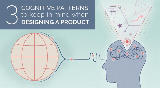 3 Cognitive Patterns to Keep in Mind When Designing a Product