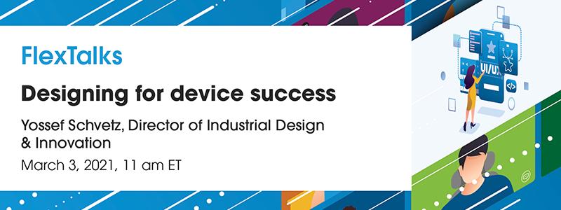 Flex Talks Webinar: Designing for Device Success