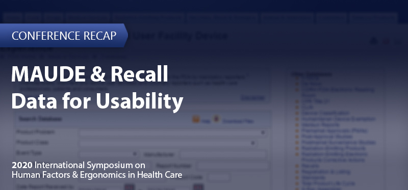 MAUDE & Recall Data for Usability - Helping Manufacturers Use Event Reporting Effectively for Medical Device Risk Mitigation and Design Improvement