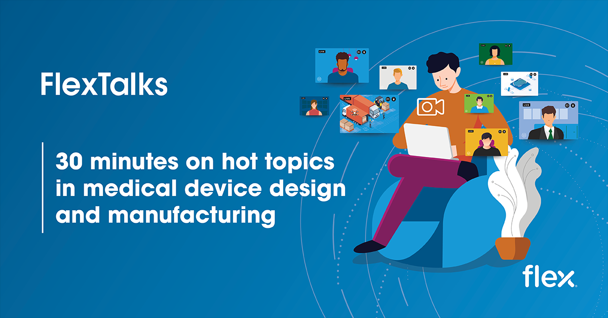 Flex Talks: Medical Design and Manufacturing Webinars